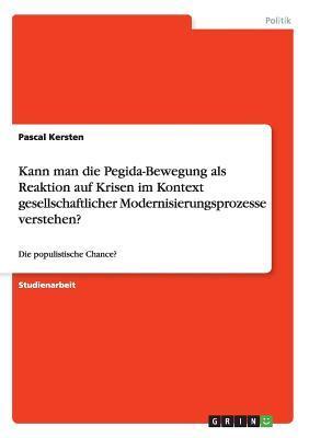Kann man die Pegida-Bewegung als Reaktion auf Krisen im Kontext gesellschaftlicher Modernisierungsprozesse verstehen?