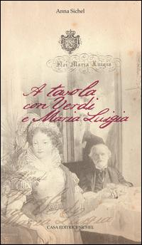 A tavola con Verdi e Maria Luigia