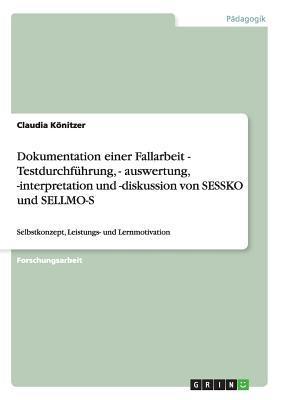 Dokumentation einer Fallarbeit - Testdurchführung, - auswertung, -interpretation und -diskussion von SESSKO und SELLMO-S