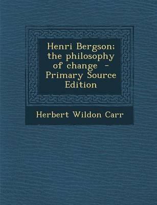 Henri Bergson; The Philosophy of Change