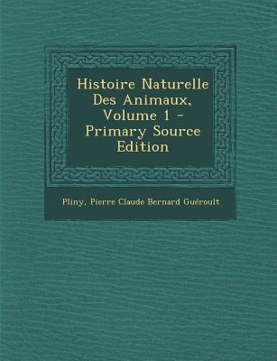 Histoire Naturelle Des Animaux, Volume 1