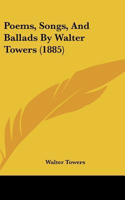 Poems, Songs, and Ballads by Walter Towers