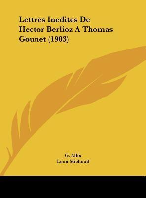 Lettres Inedites de Hector Berlioz a Thomas Gounet (1903)