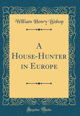 A House-Hunter in Europe (Classic Reprint)