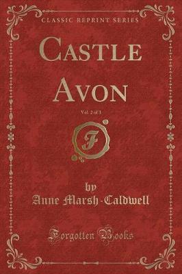 Castle Avon, Vol. 2 of 3 (Classic Reprint)