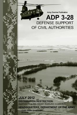 Army Doctrine Publication Adp 3-28 - Defense Support of Civil Authorities, July 2012