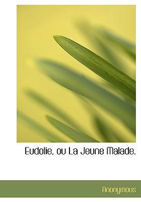 Eudolie, Ou La Jeune Malade
