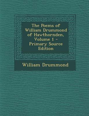The Poems of William Drummond of Hawthornden, Volume 1