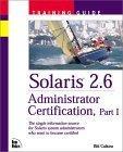 Solaris 2.6 Administrator Certification Training Guide, Part 1