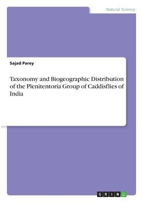 Taxonomy and Biogeographic Distribution of the Plenitentoria Group of Caddisflies of India