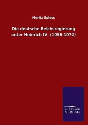 Die deutsche Reichsregierung unter Heinrich IV. (1056-1072)
