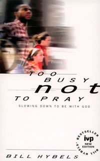 To Busy Not to Pray Slowing Down to be With God