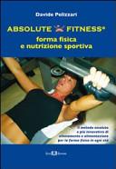 Absolute fitness. Forma fisica e nutrizione sportiva