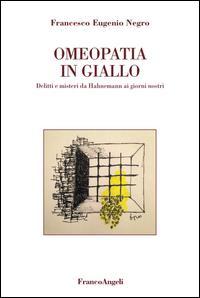 Omeopatia in giallo. Delitti e misteri da Hahnemann ai giorni nostri