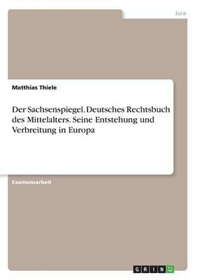 Der Sachsenspiegel. Deutsches Rechtsbuch des Mittelalters. Seine Entstehung und Verbreitung in Europa