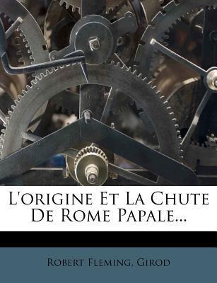 L'Origine Et La Chute de Rome Papale...