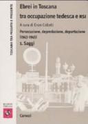 Ebrei in Toscana tra occupazione tedesca e RSI. Persecuzione, depredazione, deportazione (1943-1945): Saggi-Documenti