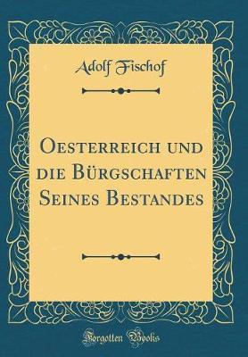 Oesterreich Und Die Bürgschaften Seines Bestandes (Classic Reprint)