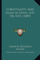 Christianity and Islam in Spain, A.D. 756-1031 (1889) Christianity and Islam in Spain, A.D. 756-1031 (1889)