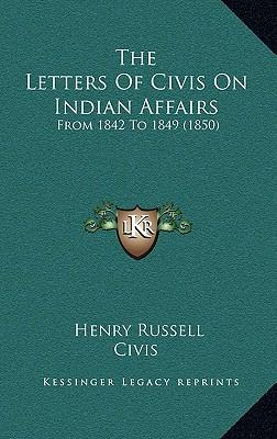 The Letters of Civis on Indian Affairs