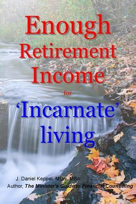 Enough Retirement Income for 'incarnate' Living