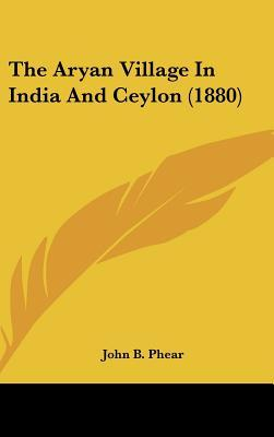 The Aryan Village in India and Ceylon (1880)