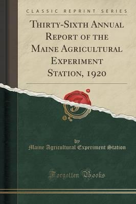 Thirty-Sixth Annual Report of the Maine Agricultural Experiment Station, 1920 (Classic Reprint)