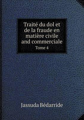 Traite Du Dol Et de La Fraude En Matiere Civile and Commerciale Tome 4