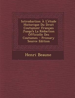Introduction A L'Etude Historique Du Droit Coutumier Francais Jusqu'a La Redaction Officielle Des Coutumes