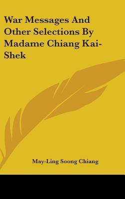 War Messages and Other Selections by Madame Chiang Kai-Shek