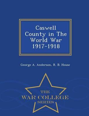 Caswell County in the World War 1917-1918 - War College Series