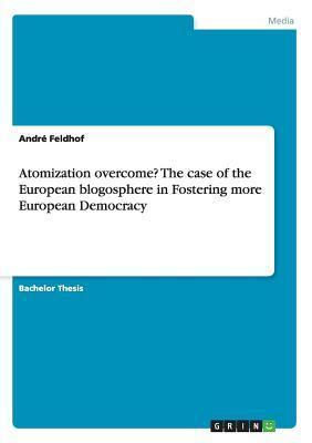 Atomization overcome? The case of the European blogosphere in Fostering more European Democracy