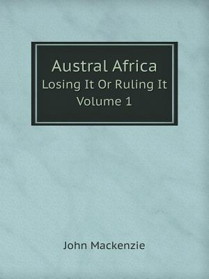Austral Africa Losing It or Ruling It. Volume 1
