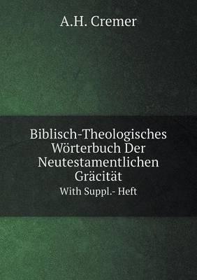 Biblisch-Theologisches Worterbuch Der Neutestamentlichen Gracitat with Suppl.- Heft