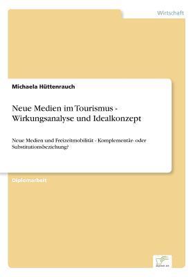 Neue Medien im Tourismus - Wirkungsanalyse und Idealkonzept