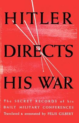 Hitler Directs His War The Secret Records of His Daily Military Conferences