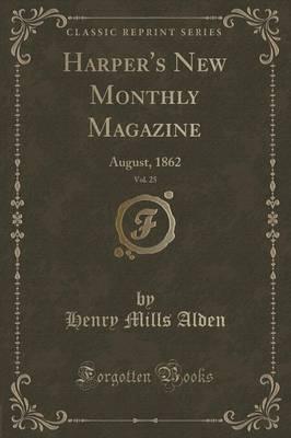 Harper's New Monthly Magazine, Vol. 25