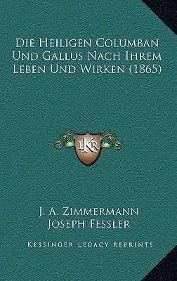 Die Heiligen Columban Und Gallus Nach Ihrem Leben Und Wirken (1865)
