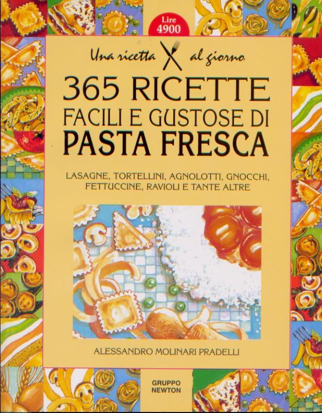 Trecentosessantacinque ricette facili e gustose di pasta fresca