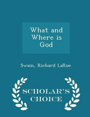What and Where Is God - Scholar's Choice Edition