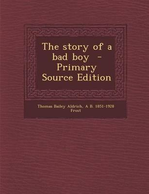 The Story of a Bad Boy - Primary Source Edition