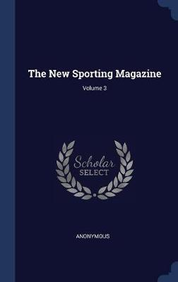 The New Sporting Magazine; Volume 3