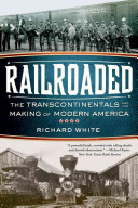 Railroaded - the Transcontinentals and the Making of Modern America