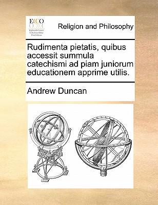 Rudimenta Pietatis, Quibus Accessit Summula Catechismi Ad Piam Juniorum Educationem Apprime Utilis.