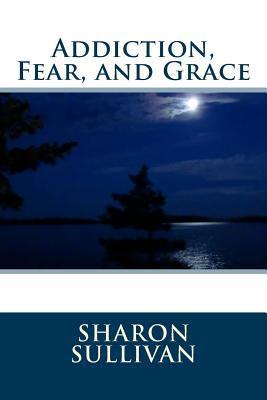 Addiction, Fear, and Grace