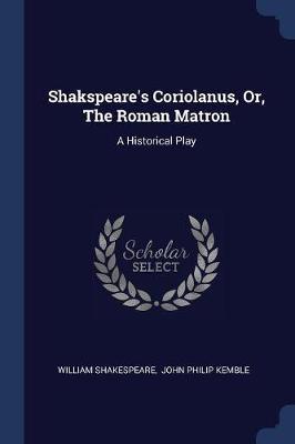 Shakspeare's Coriolanus, Or, the Roman Matron