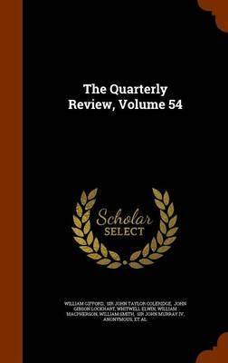 The Quarterly Review, Volume 54