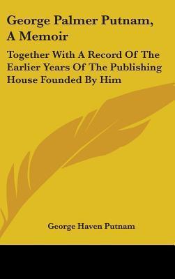 George Palmer Putnam, a Memoir