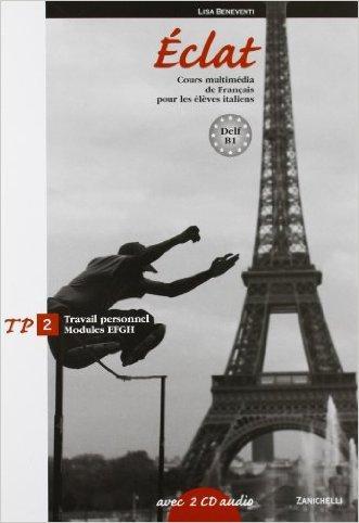 Eclat. Cours multimédia de français pour les élèves italiens. Travail personnel. Moduli E-F-G-H. Per le Scuole superiori. Con 2 CD Audio. Con espansione online