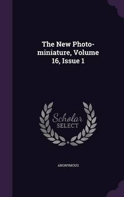 The New Photo-Miniature, Volume 16, Issue 1